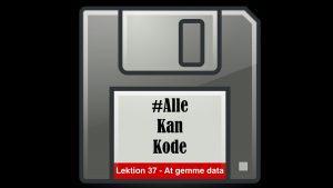 Lektionsbillede til lektion 37 i Alle Kan Kode om at gemme data