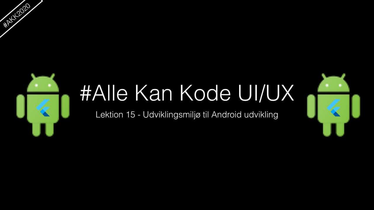 Lektionsbillede til Lektion 15 i Alle Kan Kode sæson 2020 hvor vi koder UI/UX også til Android. Viser lektionsbilledet og Android logo